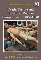"Faculty publication, ""Death, Torture, and the Broken Body in European Art"""