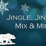 Jingle, jingle mix and mingle