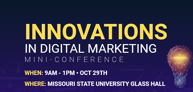 Innovations in digital marketing mini-conference; when: 9 a.m. - 1 p.m. Oct. 29; where: Glass Hall.