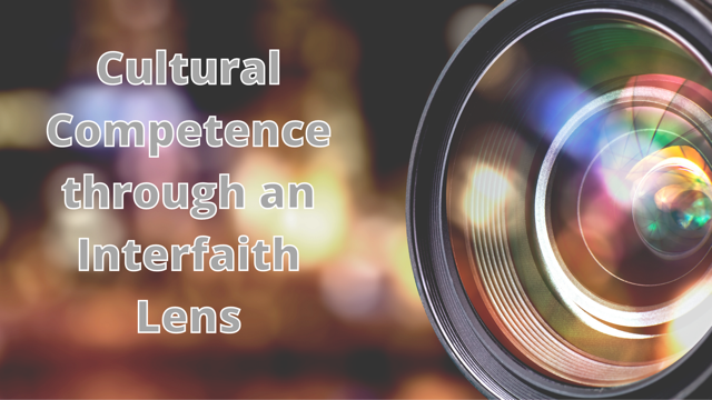 "A camera lens with the text ""Cultural competence through an interfaith lens"""