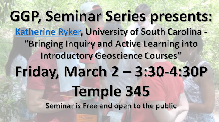 "GGP Seminar Series: ""Bringing Inquiry and Active Learning into Introductory Geoscience Courses"""