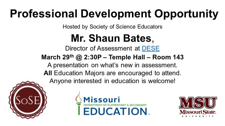 MSU Society of Science Educators is hosting a presentation by the Director of Assessment at DESE in Temple 143 on Friday, March 29th @ 2:30P