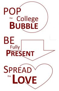 pop the college bubble, be fully present, and spread the love graphic