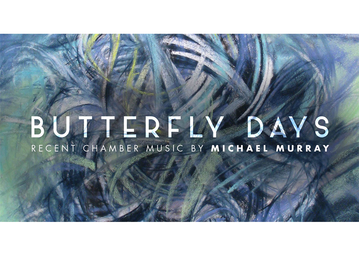 """Digital art of blue, yellow, and white circular marks with the text """"Butterfly Days recent chamber music by Michael Murray"""""""