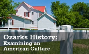 Ozarks History: Examining an American Culture