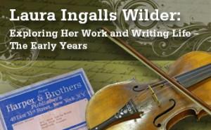 Laura Ingalls Wilder: Exploring Her Work & Writing Life