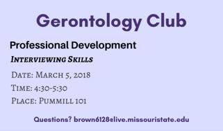Gerontology Club: Professional Development, Interviewing Skills, Monday, March 5th 4:30-5:30 pm in PUMM 101