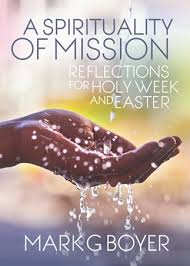 """A Spirituality of Mission,"" by Mark Boyer"