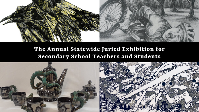 Statewide Juried Art Exhibition for Secondary School Teachers and Students
