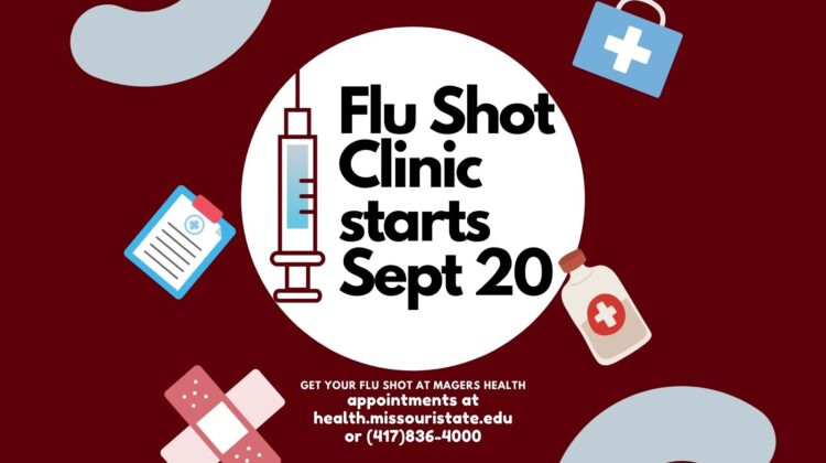 Flu Shot Clinic Starts September 20th. Get your flu shot at Magers health appointments at health.missouristate.edu or 417-836-4000